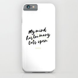 Aquarius – My Mind Has Too Many Tabs Open iPhone Case