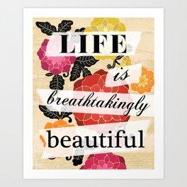 Life is Breathtakingly Beautiful Art Print
