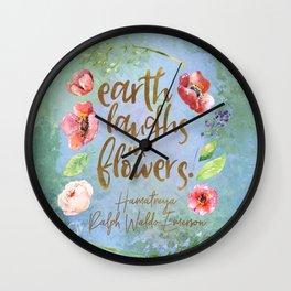 Earth laughs in flowers. Ralph Waldo Emerson Wall Clock