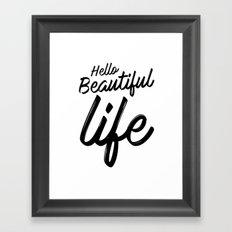 Hello Beautiful Life Framed Art Print