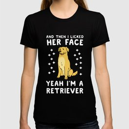and then i licked her face yeah i am a retriever dog T-shirt