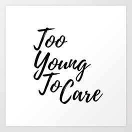 Too Young To Care Art Print