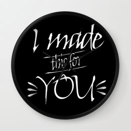 I made this for you Wall Clock