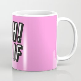 UGH! As If Coffee Mug