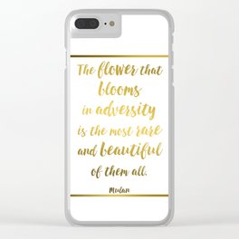 Mulan Quote - The Flower That Blooms in Adversity Clear iPhone Case