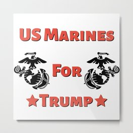 US Marines For Trump - Pro Trump 2020 Election Design Metal Print