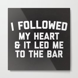 Led Me To Bar Funny Quote Metal Print