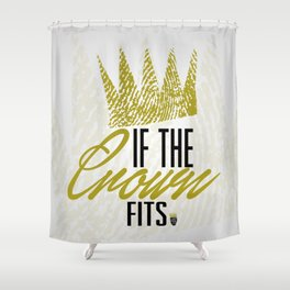 If The Crown Fits... Shower Curtain