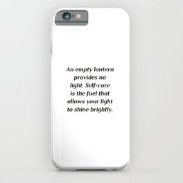 An empty lantern provides no light. Self-care is the fuel that allows your light to shine brightly. iPhone Case
