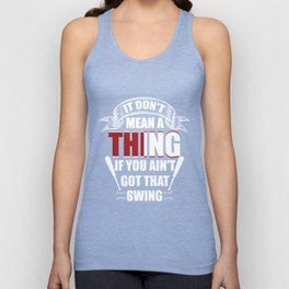 I Don't Mean A Thing If You Ain't Got That Swing - Baseball T-Shirt Unisex Tank Top
