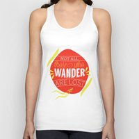 not all those who wander are lost Tank Tops featuring Not all those who wander are lost by lucaguglielmi