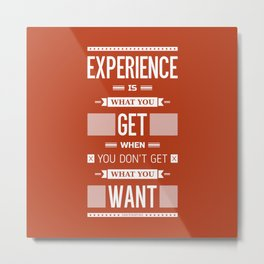 Lab No. 4 Experience is what you get when you didn't get what you wanted Quote Poster Metal Print