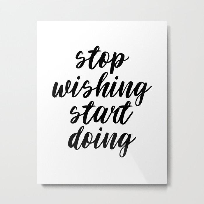 Stop Wishing Start Doing, Motivational Quote, Inspirational Quote, Modern Art, Typography, Art Metal Print