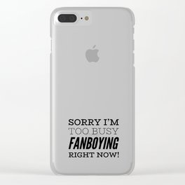 Sorry I'm Too Busy Fanboying Right Now! Clear iPhone Case