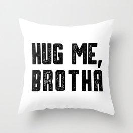 Hug me hug hug love brother gift Throw Pillow