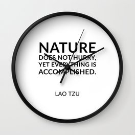 Lao Tzu quotes - Nature does not hurry, yet everything is accomplished. Wall Clock