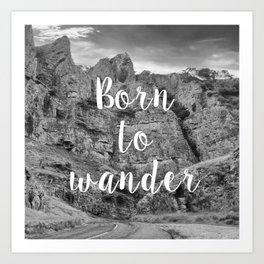 Born To Wander Art Print