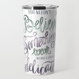 YOU NEEDN'T BELIEVE Travel Mug