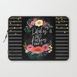 Swearapy Chic: Darling Just Fucking Own It Laptop Sleeve