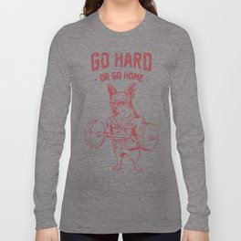Go Hard or Go Home Chihuahua Long Sleeve T-shirt