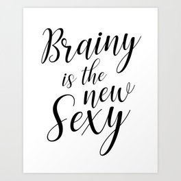 Brainy is the new sexy Art Print