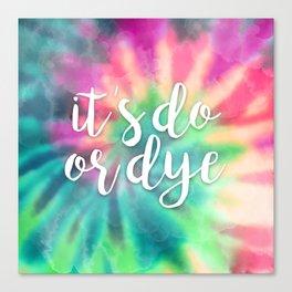 It's Do Or Dye Canvas Print