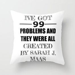 I've Got 99 Problems and They Were All Created by Sarah J. Maas Throw Pillow