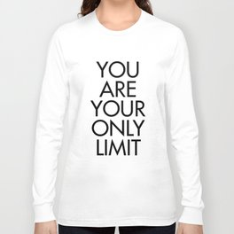 You are your only limit, inspirational quote, motivational signal, mental workout, daily routine Long Sleeve T-shirt