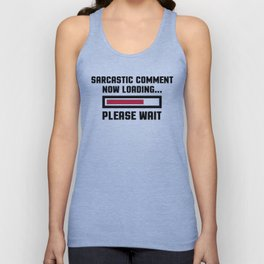 Sarcastic Comment Funny Quote Unisex Tank Top