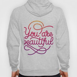 You are beautiful hand made lettering motivational quote in original calligraphic style Hoody
