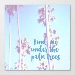 Find me under the palm trees - wanderlust  Canvas Print
