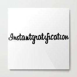 Instantgratification Metal Print