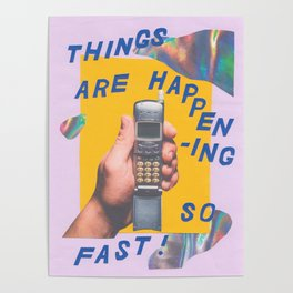 things are happening so fast Poster