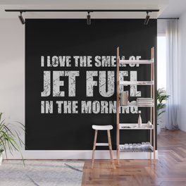 I Love The Smell Of Jet Fuel In The Morning Funny Aviation Design Wall Mural