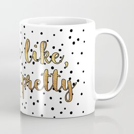 You're Like, Really Pretty - White/Black/Gold Coffee Mug