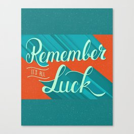 It's all Luck Canvas Print