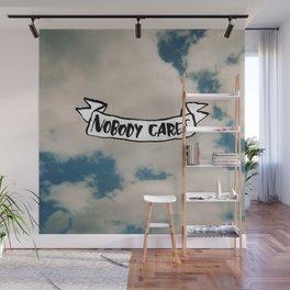 Nobody Cares Wall Mural