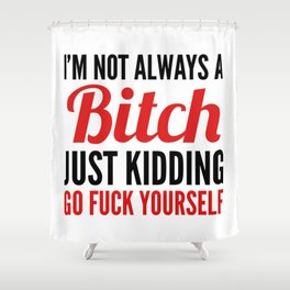 I'M NOT ALWAYS A BITCH (Red & Black) Shower Curtain