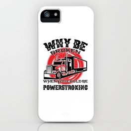 Why Be Broken When You Cold Be Powerstroking Truck iPhone Case