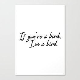 If you're a bird, I'm a bird Notebook quote Canvas Print