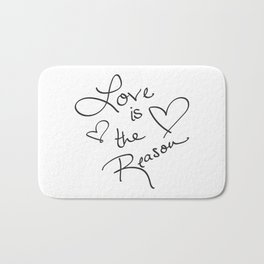 Love is the Reason - Positive Quote Typography Bath Mat
