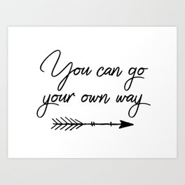 Travel quotes - You can go your own way Art Print