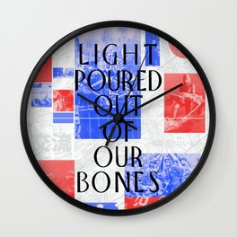 Light Poured Out of Our Bones Wall Clock
