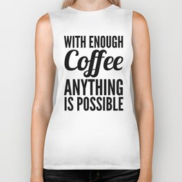 With Enough Coffee Anything is Possible Biker Tank