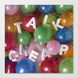 Talk Is Cheap Canvas Print