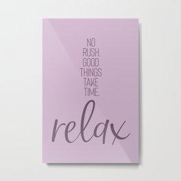NO RUSH. GOOD THINGS TAKE TIME. RELAX. | pink Metal Print