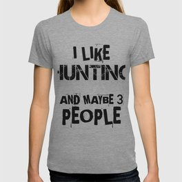 I like Hunting and Maybe Three People T-shirt