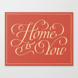 Home is you Canvas Print