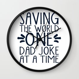Saving The World One Dad Joke At A Time Wall Clock