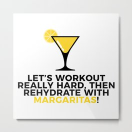 Workout & Rehydrate With Margaritas Metal Print